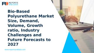 Bio-Based Polyurethane Market By Reports And Data.pptx