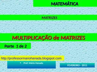 MATRIZES - MULTIPLICACAO de MATRIZES - parte 1 de 2.pps